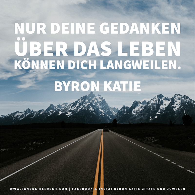 Byron Katie Zitat Nur deine Gedanken über das Leben können dich langweilen