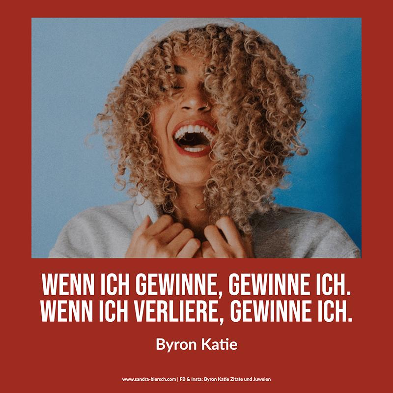 Byron Katie Zitat Wenn ich gewinne, gewinne ich. Wenn ich verliere, gewinne ich.