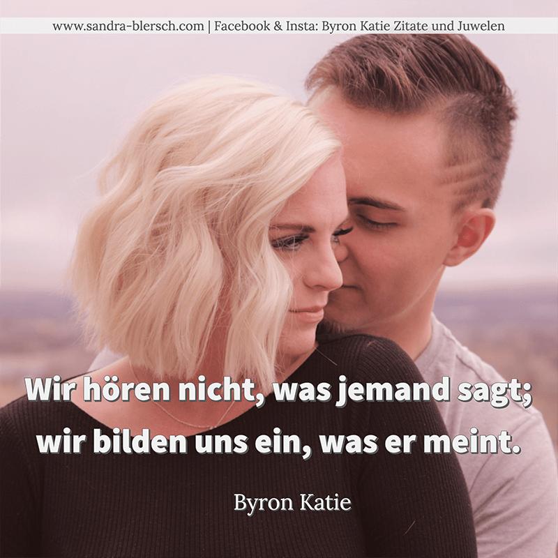 Byron Katie Zitat: Wir hören nicht, was jemand sagt; wir bilden uns ein, was er meint