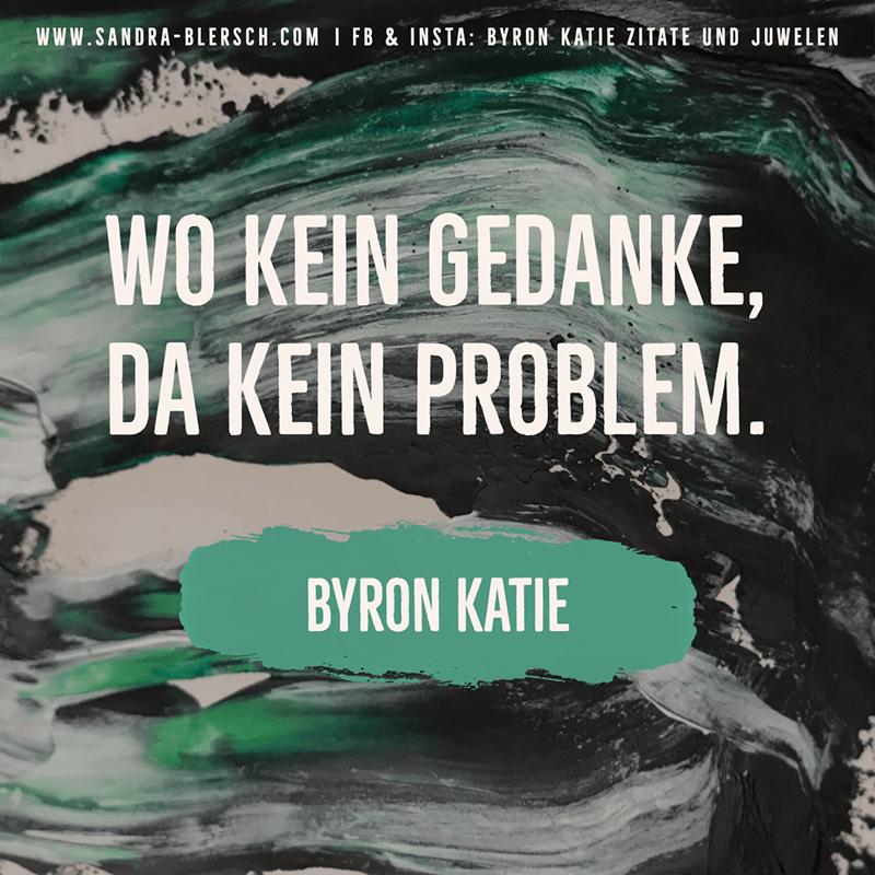 Byron Katie Zitat: Wo kein Gedanke, da kein Problem