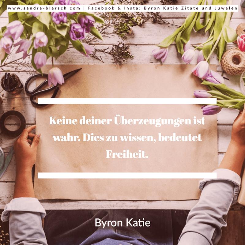 Byron Katie Zitat: Keine deiner Überzeugungen ist wahr. Dies zu wissen, bedeutet Freiheit
