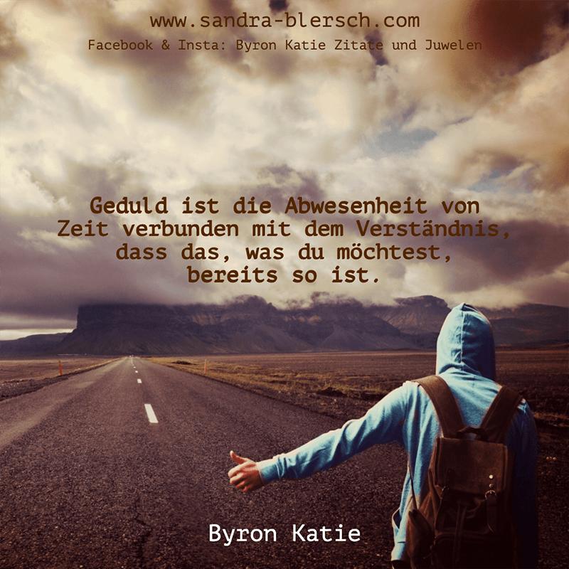 Byron Katie Zitat Geduld ist die Abwesenheit von Zeit verbunden mit dem Verständnis, dass das, was du möchtest, bereits so ist