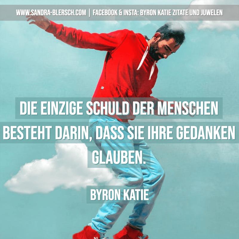 Byron Katie Zitat Die einzige Schuld der Menschen besteht darin, dass sie ihre Gedanken glauben