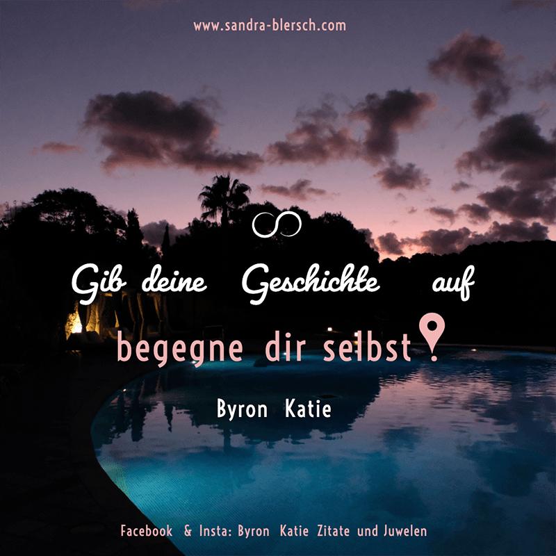 Byron Katie Zitat Gib deine Geschichte auf - begegne dir selbst