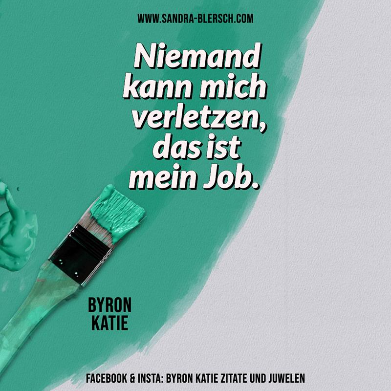 Byron Katie Zitat Niemand kann mich verletzen, das ist mein Job.