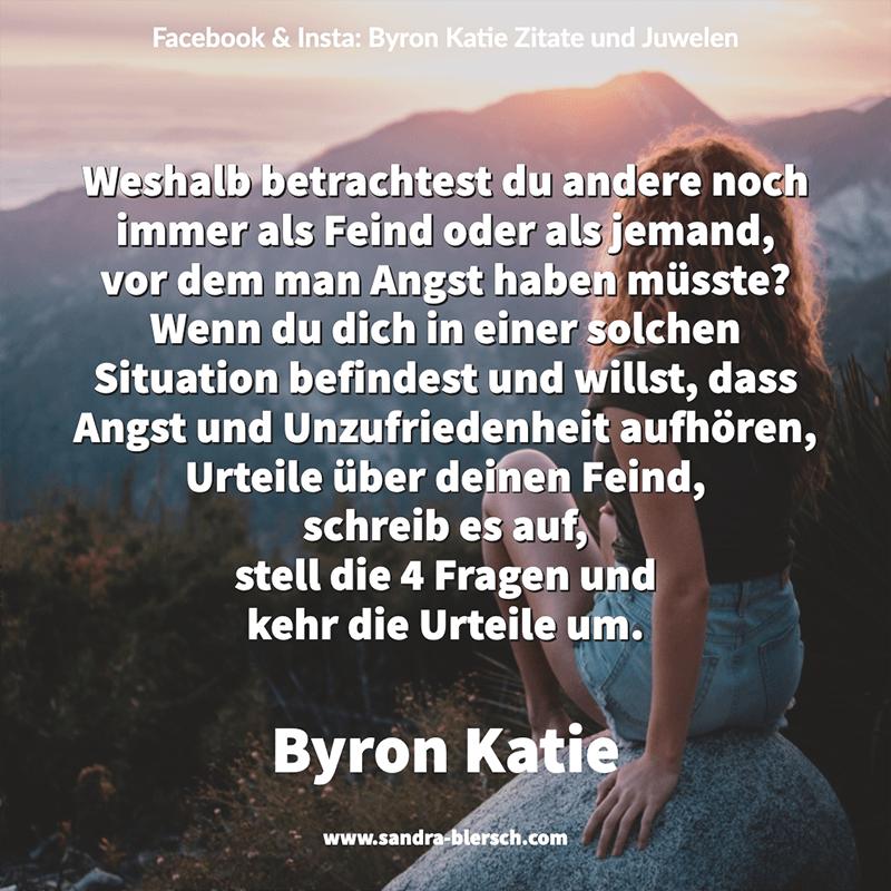 Byron Katie Zitat Weshalb betrachtest du andere noch immer als Feind oder als jemand, vor dem man Angst haben müsste