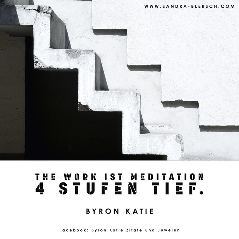 Byron Katie Zitat The Work ist Meditation 4 Stufen tief.