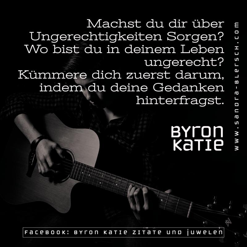 Byron Katie Zitat Machst du dir über Ungerechtigkeiten Sorgen?