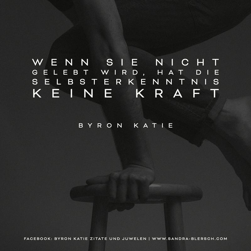 Byron Katie Zitat Wenn sie nicht gelebt wird, hat die Selbsterkenntnis keine Kraft