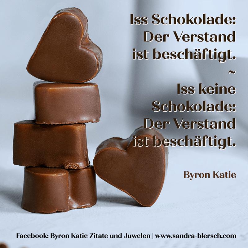 Byron Katie Zitat Iss Schokolade: Der Verstand ist beschäftigt