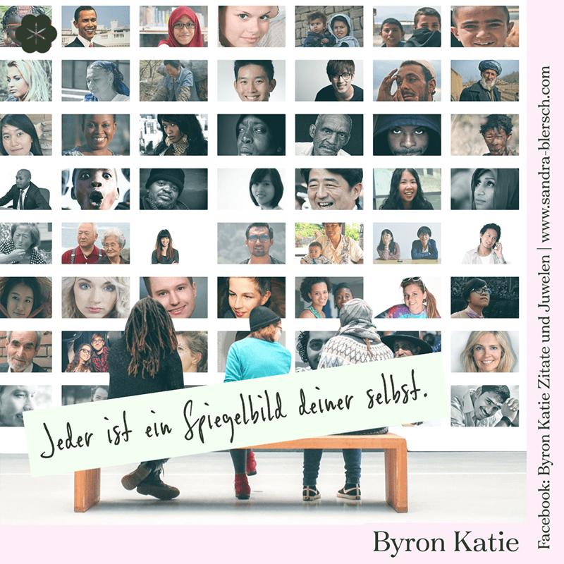 Byron Katie Zitat Jeder ist ein Spiegelbild deiner selbst
