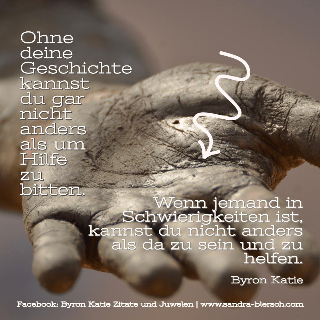 Byron Katie Zitat Ohne deine Geschichte kannst du gar nicht anders als um Hilfe zu bitten