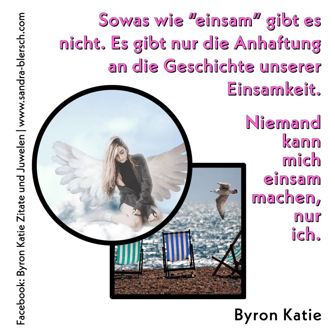 """Byron Katie Zitat Sowas wie """"einsam"""" gibt es nicht. Nur die Anhaftung an die Geschichte unserer Einsamkeit"""