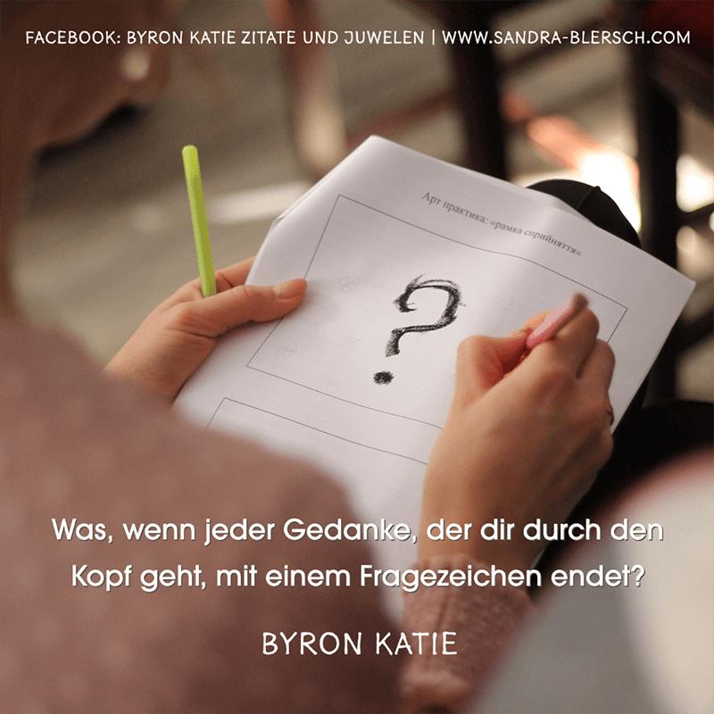 Byron Katie Zitat Was, wenn jeder Gedanke, der dir durch den Kopf geht, mit einem Fragezeichen endet