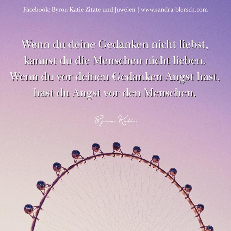 Byron Katie Zitat Wenn du deine Gedanken nicht liebst, kannst du die Menschen nicht lieben