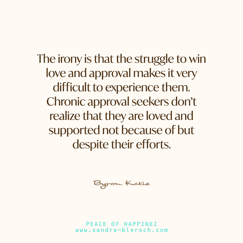 Byron Katie quote Chronical approval seekers