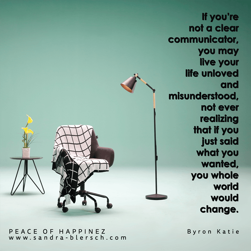 Byron Katie quote If you're not a clear communicator, you may live your life unloved and misunderstood