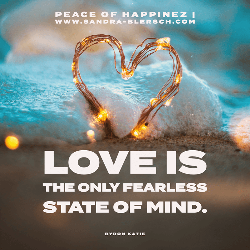 Byron Katie quote Love is the only fearless state of mind