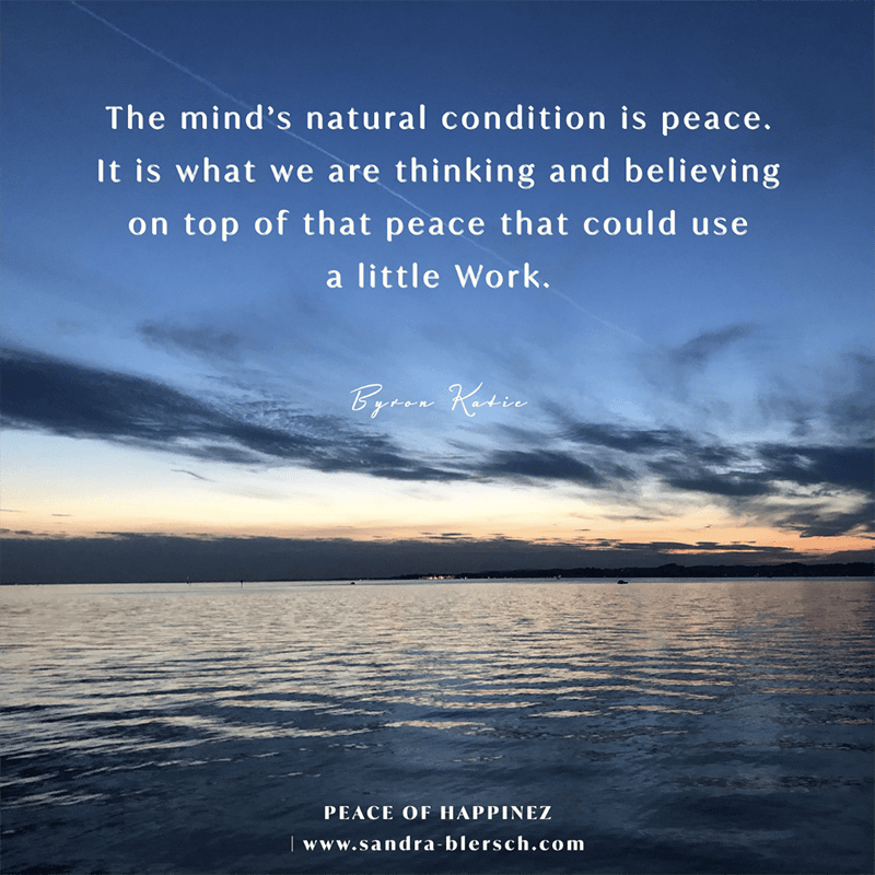 Byron Katie quote The mind's natural condition is peace