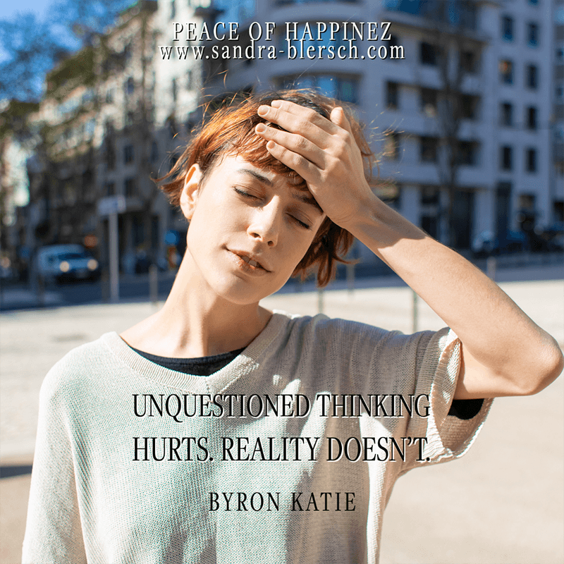 Byron Katie quotes Unquestioned thinking hurts. Reality doesn't_
