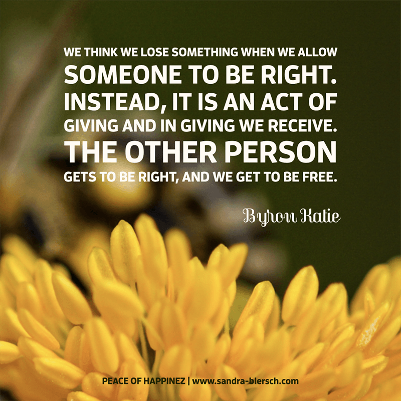 Byron Katie We think we lose something when we allow someone to be right