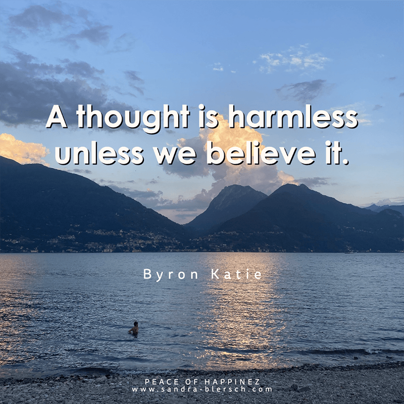 Byron Katie quote A thought is harmless unless we believe it