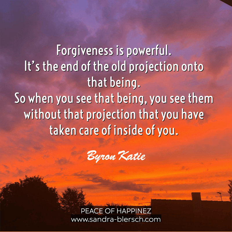Byron Katie quote Forgiveness is powerful