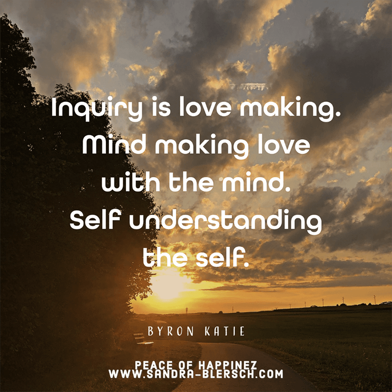 Byron Katie quote Inquiry is love-making. Mind making love with the mind