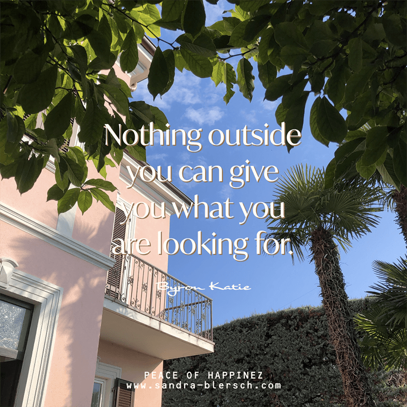 Byron Katie quote Nothing outside you can give you what you are looking for