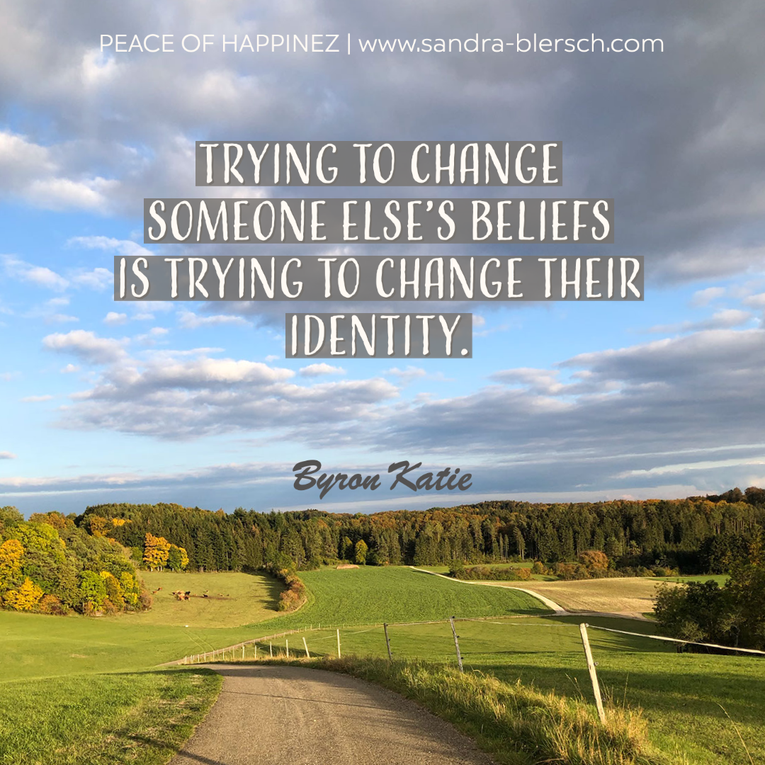 Byron Katie quote Trying to change someone else's beliefs is trying to change their identity