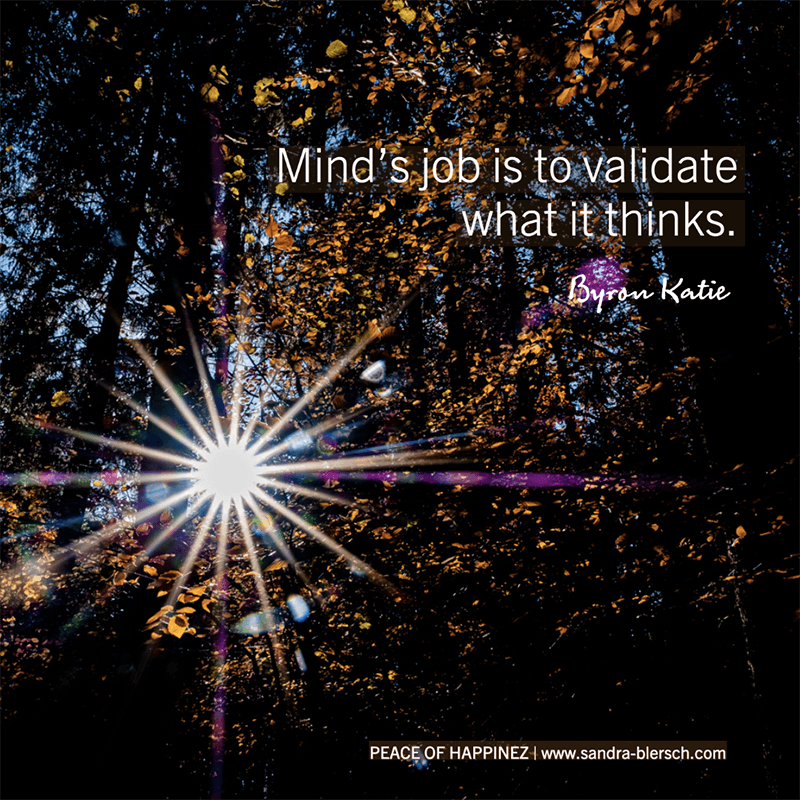 Byron Katie quote Mind's job is to validate what it thinks
