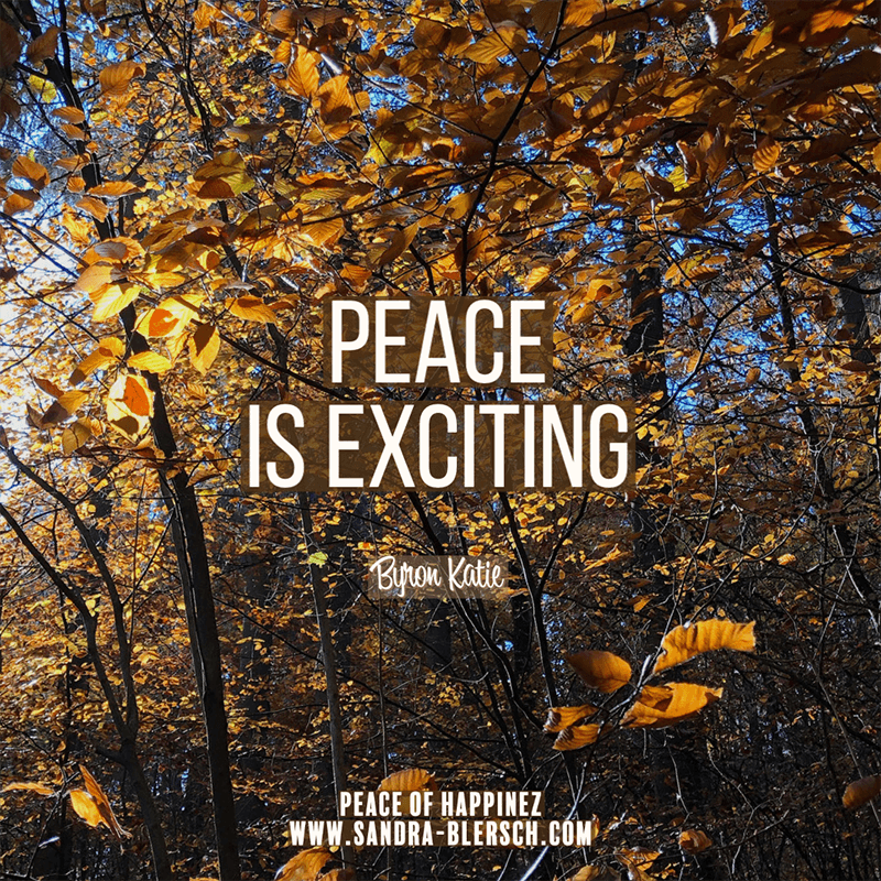 Byron Katie quote Peace is exciting