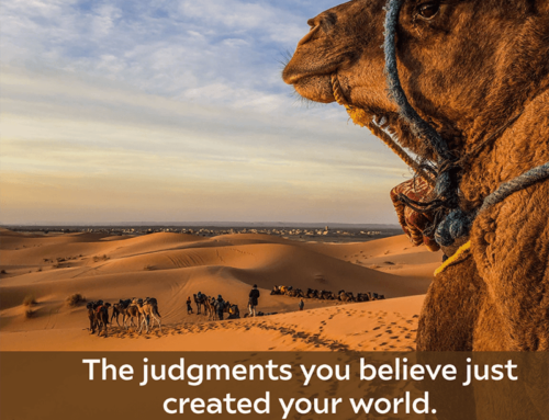 The judgments you believe just created your world