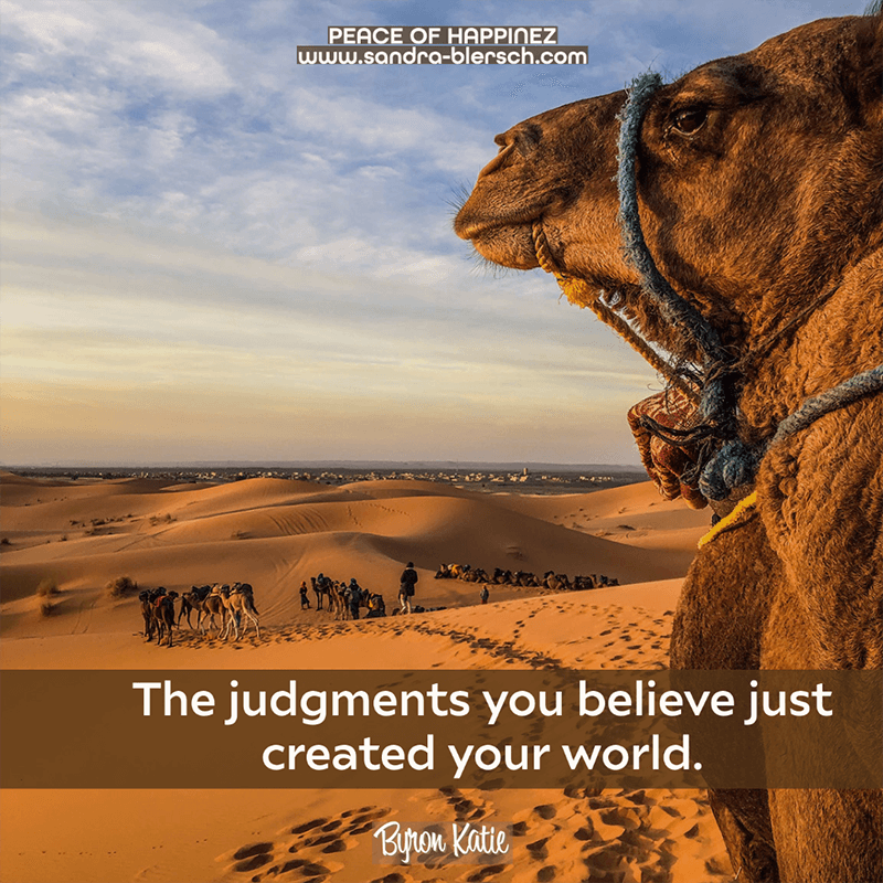Byron Katie quote The judgments you believe just created your world