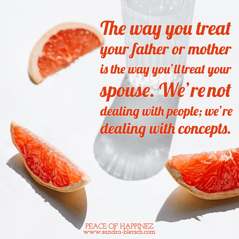 Byron Katie quote The way you treat your father or mother