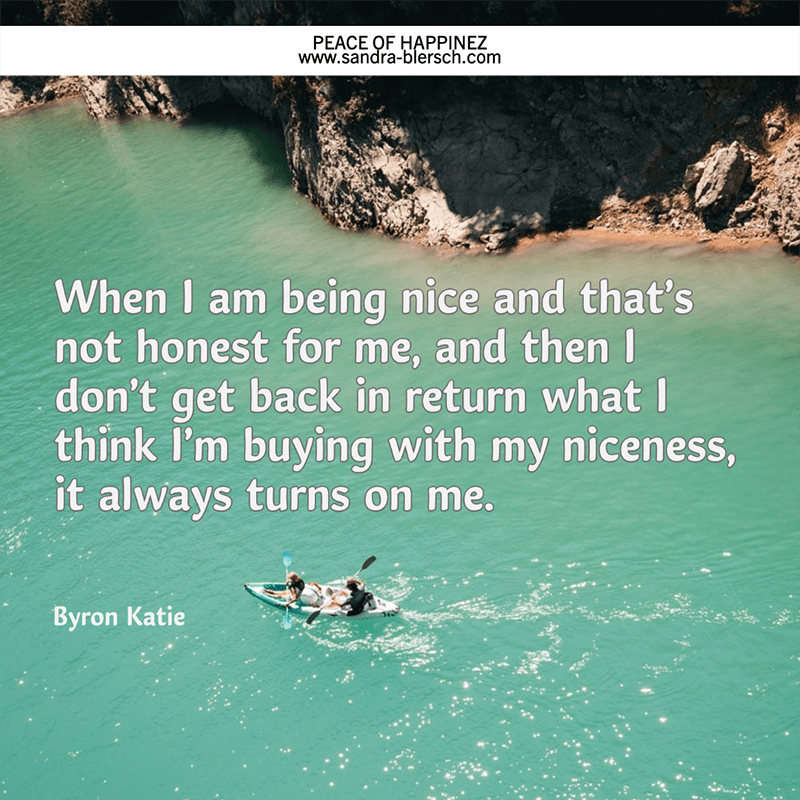 Byron Katie quote When I am being nice and that's not honest for me