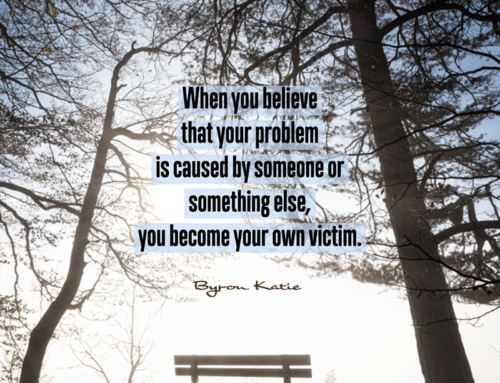 When you believe that your problem is caused by someone or something else, you become your own victim