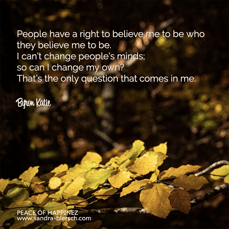 Byron Katie Zitat People have a right to believe me to be who they believe me to be
